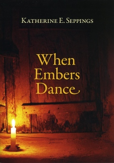 Seppings_Katherine_When Embers Dance_cover_2015 s